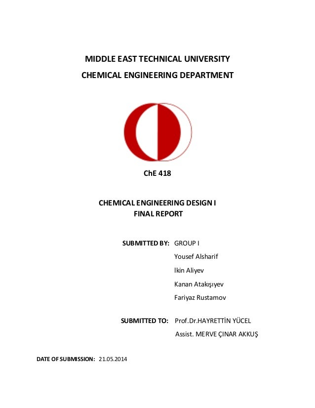 MIDDLE EAST TECHNICAL UNIVERSITY CHEMICAL ENGINEERING DEPARTMENT ChE 418 CHEMICAL ENGINEERING DESIGN I FINAL REPORT SUBMIT...