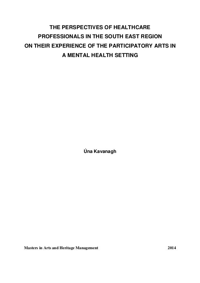 THE PERSPECTIVES OF HEALTHCARE PROFESSIONALS IN THE SOUTH EAST REGION ON THEIR EXPERIENCE OF THE PARTICIPATORY ARTS IN A M...