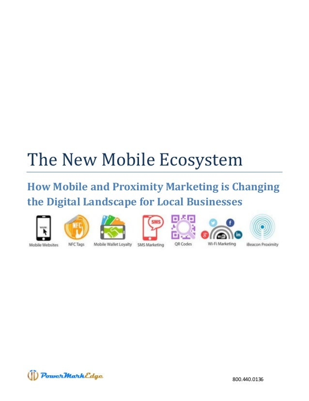 800.440.0136 The New Mobile Ecosystem How Mobile and Proximity Marketing is Changing the Digital Landscape for Local Busin...