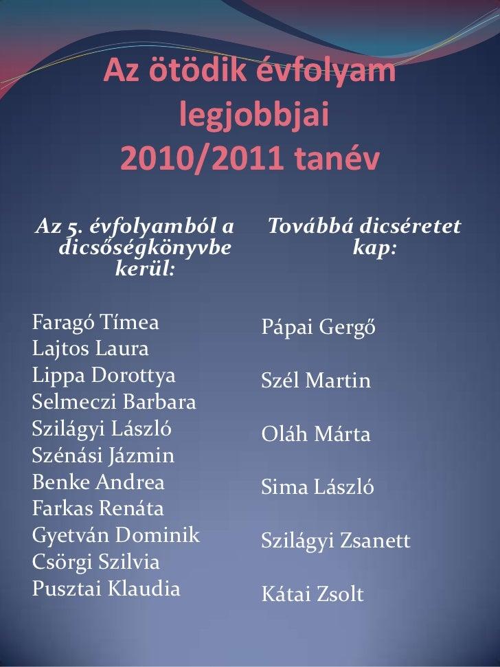 Az ötödik évfolyam legjobbjai2010/2011 tanév<br />Az 5. évfolyamból a dicsőségkönyvbe kerül:<br />Faragó Tímea<br />Lajtos...