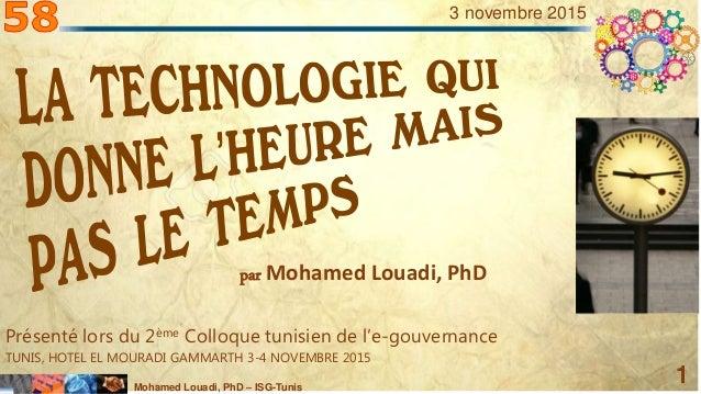 Mohamed Louadi, PhD – ISG-Tunis 1 3 novembre 2015 par Mohamed Louadi, PhD Présenté lors du 2ème Colloque tunisien de l'e-g...