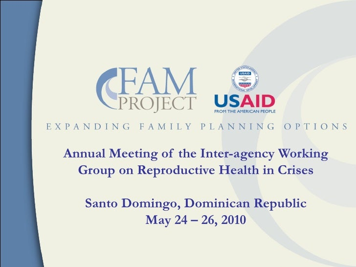 Annual Meeting of the Inter-agency Working  Group on Reproductive Health in Crises   Santo Domingo, Dominican Republic    ...