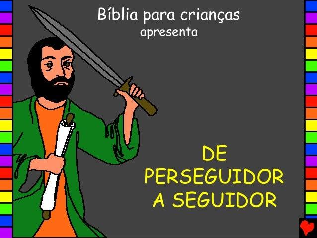 DE PERSEGUIDOR A SEGUIDOR Bíblia para crianças apresenta