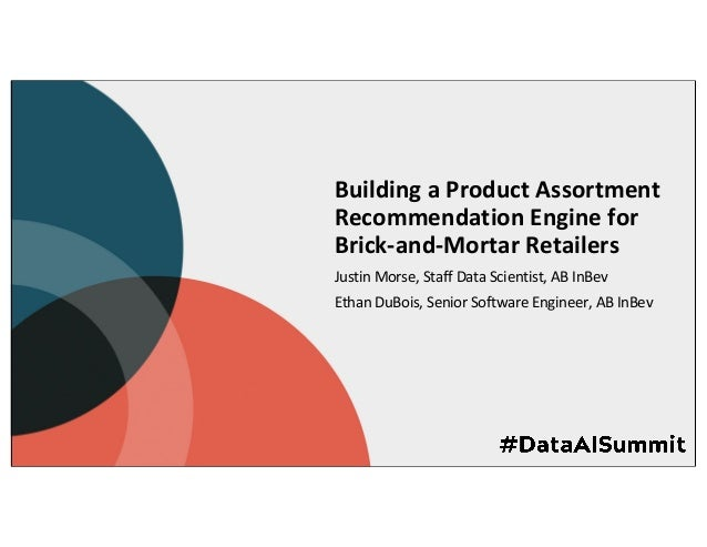 Building a Product Assortment Recommendation Engine for Brick-and-Mortar Retailers Justin Morse, Staff Data Scientist, AB ...