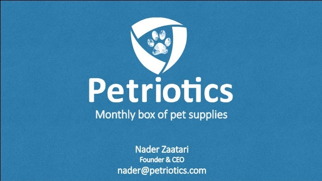 Monthly box of pet supplies Nader Zaatari Founder & CEO nader@petriotics.com