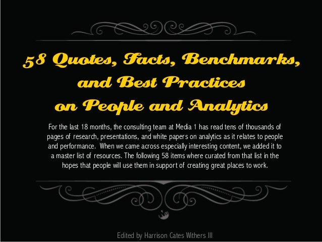 58 Quotes, Facts, Benchmarks, and Best Practices on People and Analytics For the last 18 months, the consulting team at Me...