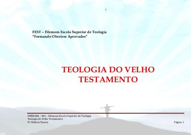 1 UBERABA – MG – Filemom Escola Superior de Teologia Teologia do Velho Testamento Pr. Mateus Duarte Página 1 FEST – Filemo...