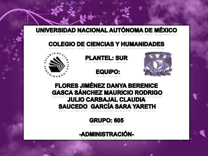 UNIVERSIDAD NACIONAL AUTÓNOMA DE MÉXICO <br />COLEGIO DE CIENCIAS Y HUMANIDADES <br />PLANTEL: SUR<br />  EQUIPO: <br />FL...