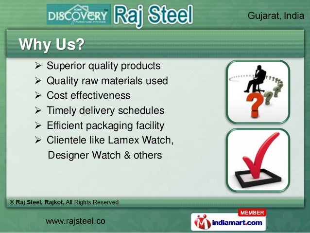 Why Us?    Superior quality products    Quality raw materials used    Cost effectiveness    Timely delivery schedules ...