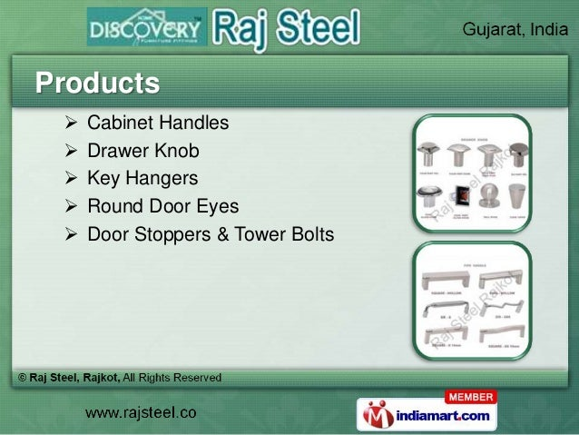 Products    Cabinet Handles    Drawer Knob    Key Hangers    Round Door Eyes    Door Stoppers & Tower Bolts
