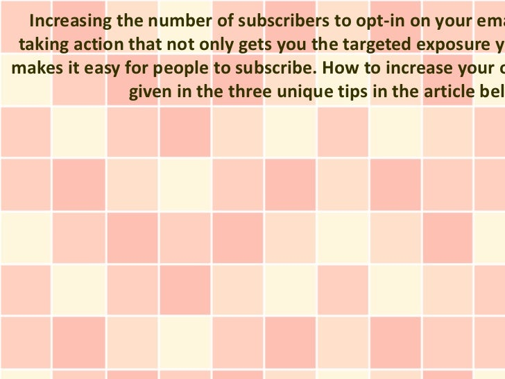 Increasing the number of subscribers to opt-in on your emataking action that not only gets you the targeted exposure yomak...