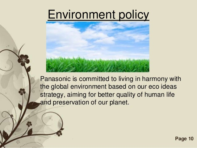 Environment policyPanasonic is committed to living in harmony withthe global environment based on our eco ideasstrategy, a...