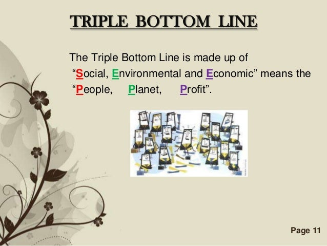 """TRIPLE BOTTOM LINEThe Triple Bottom Line is made up of""""Social, Environmental and Economic"""" means the""""People, Planet,      ..."""