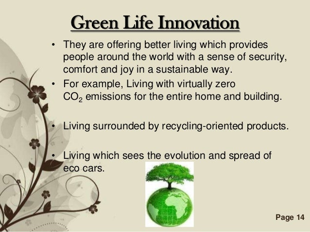 Green Life Innovation• They are offering better living which provides  people around the world with a sense of security,  ...
