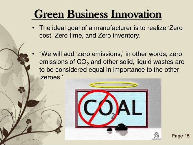 """Green Business Innovation• The ideal goal of a manufacturer is to realize """"Zero  cost, Zero time, and Zero inventory.• """"We..."""
