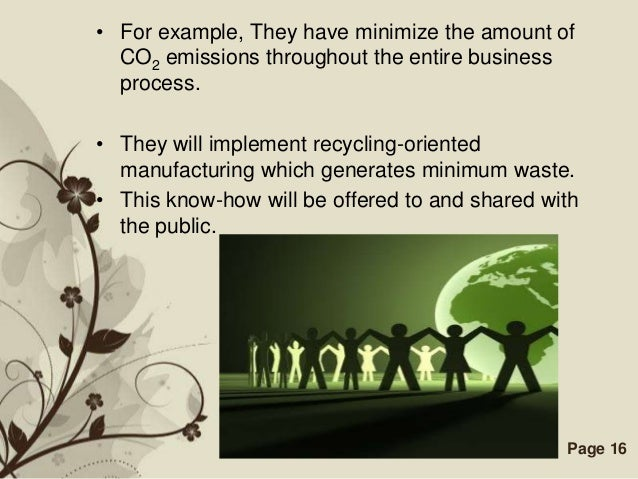 • For example, They have minimize the amount of  CO2 emissions throughout the entire business  process.• They will impleme...
