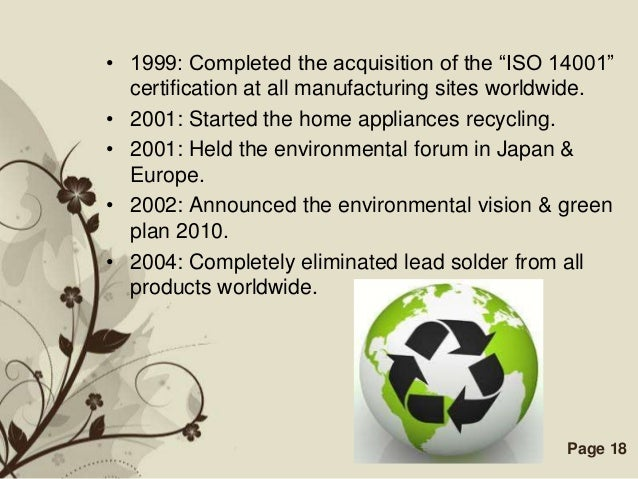 """• 1999: Completed the acquisition of the """"ISO 14001""""  certification at all manufacturing sites worldwide.• 2001: Started t..."""