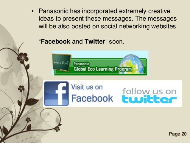 • Panasonic has incorporated extremely creative  ideas to present these messages. The messages  will be also posted on soc...