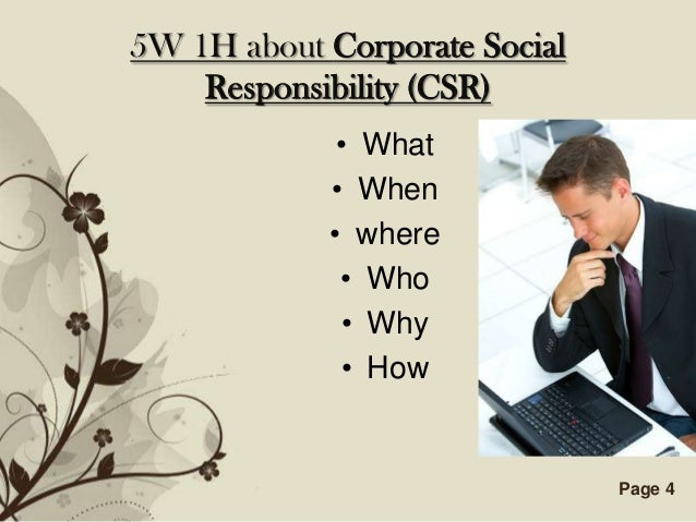 5W 1H about Corporate Social    Responsibility (CSR)                 • What                • When                • where  ...