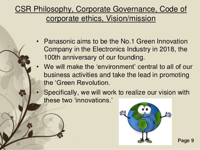 CSR Philosophy, Corporate Governance, Code of        corporate ethics, Vision/mission     • Panasonic aims to be the No.1 ...