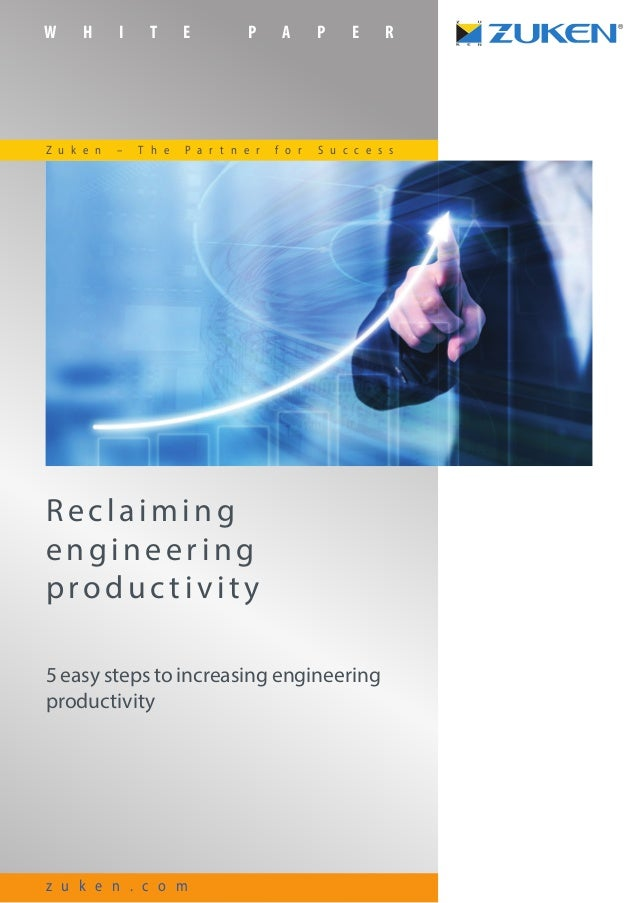 W H I T E P A P E R z u k e n . c o m Reclaiming engineering produc tivity 5 easy steps to increasing engineering producti...