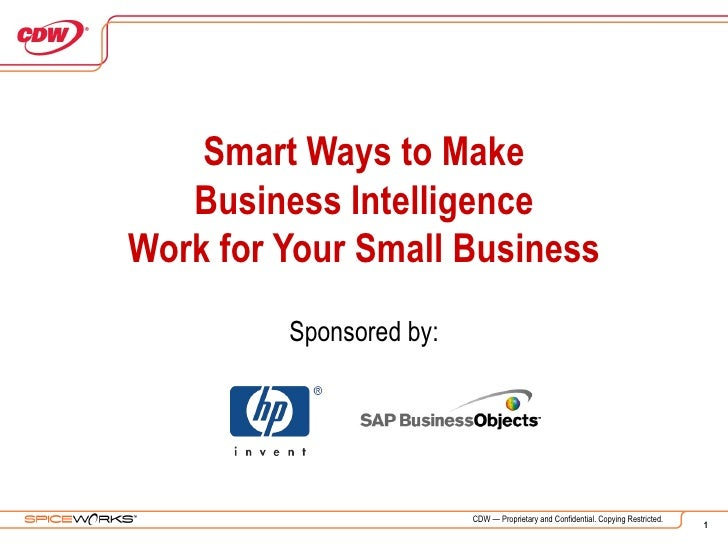 Smart Ways to Make Business Intelligence Work for Your Small Business Sponsored by: