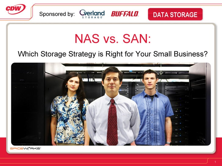 NAS vs. SAN: Which Storage Strategy is Right for Your Small Business? Sponsored by: