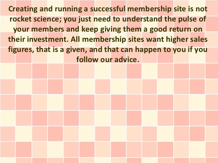 Creating and running a successful membership site is not rocket science; you just need to understand the pulse of  your me...