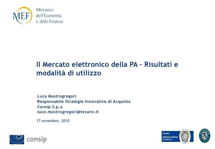 Il Mercato elettronico della PA – Risultati emodalità di utilizzoLuca MastrogregoriResponsabile Strategie Innovative di Ac...