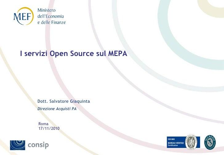 I servizi Open Source sul MEPA    Dott. Salvatore Giaquinta    Direzione Acquisti PA     Roma     17/11/2010