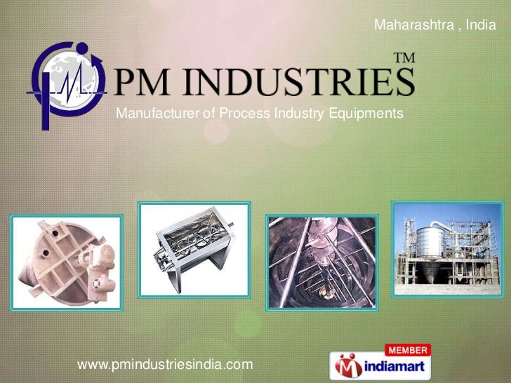 Maharashtra , India<br />Manufacturer of Process Industry Equipments<br />