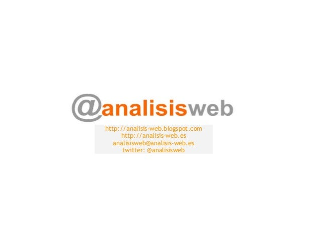 http://analisis-web.blogspot.com http://analisis-web.es analisisweb@analisis-web.es twitter: @analisisweb