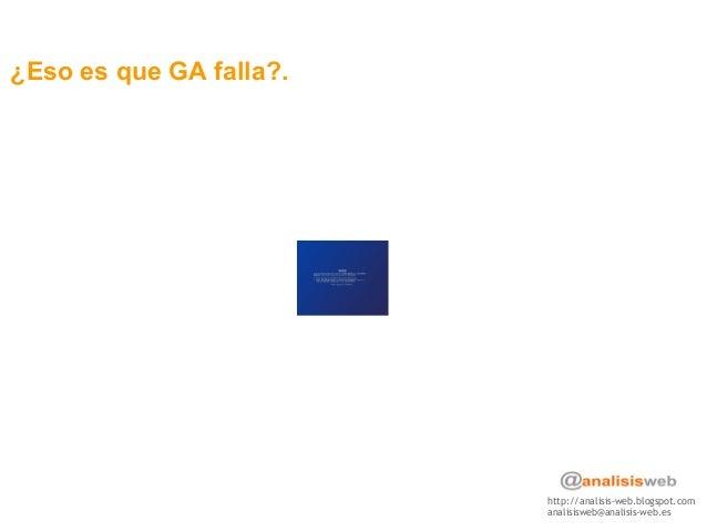 http://analisis-web.blogspot.com analisisweb@analisis-web.es ¿Eso es que GA falla?.