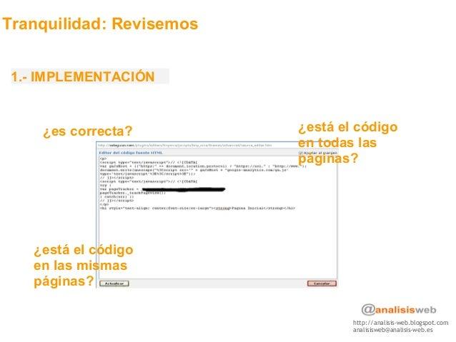 http://analisis-web.blogspot.com analisisweb@analisis-web.es Tranquilidad: Revisemos 1.- IMPLEMENTACIÓN ¿es correcta? ¿est...