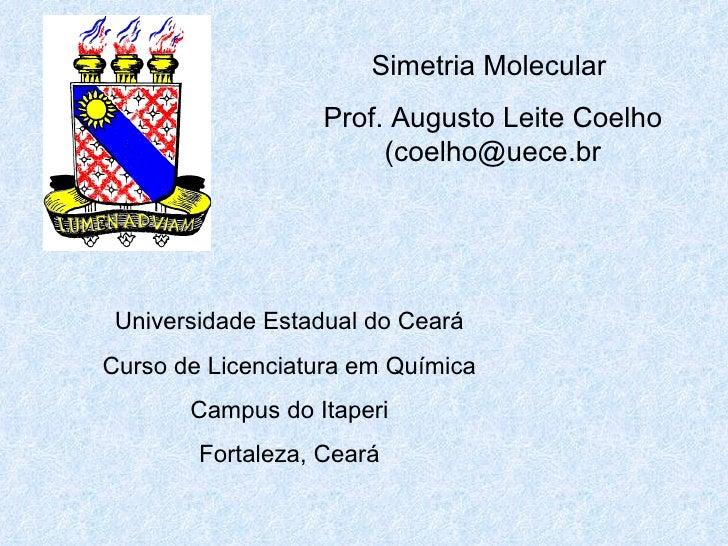 Simetria Molecular                   Prof. Augusto Leite Coelho                        (coelho@uece.br Universidade Estadu...