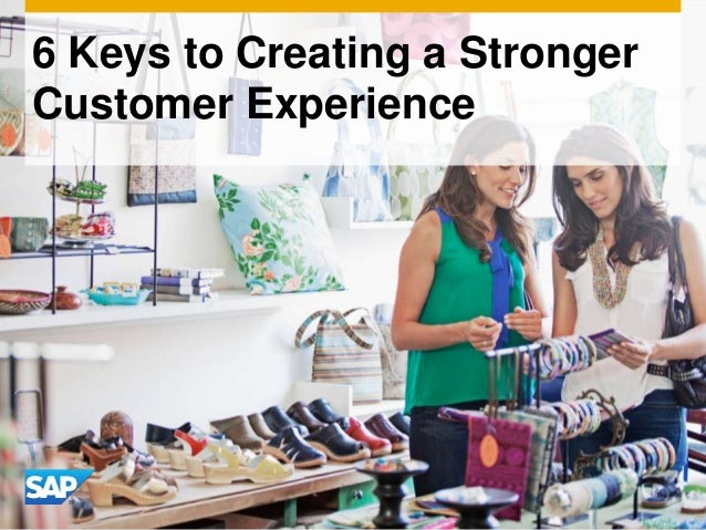 6 Keys to Creating a Stronger Customer Experience