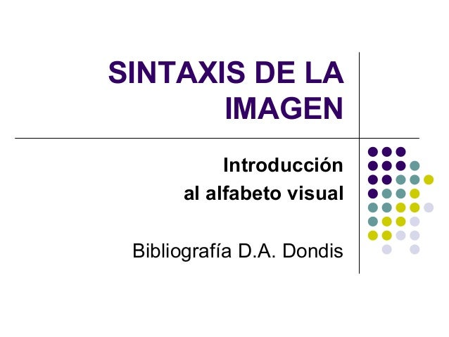 SINTAXIS DE LA  IMAGEN  Introducción  al alfabeto visual  Bibliografía D.A. Dondis