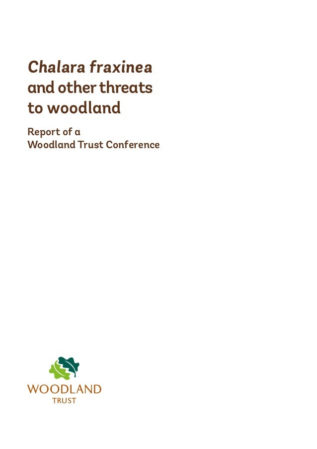 Chalara fraxinea and other threats to woodland Report of a Woodland Trust Conference