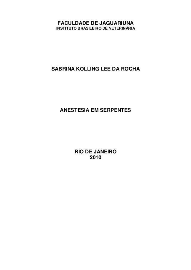 FACULDADE DE JAGUARIUNA INSTITUTO BRASILEIRO DE VETERINÁRIA SABRINA KOLLING LEE DA ROCHA ANESTESIA EM SERPENTES RIO DE JAN...