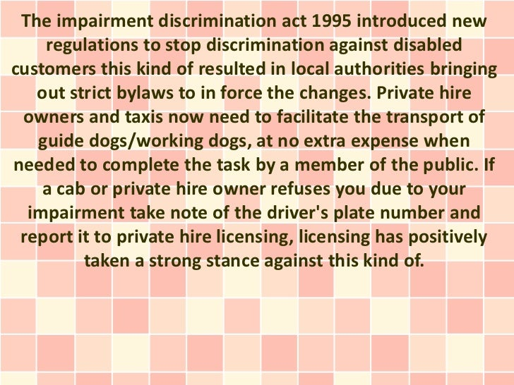 The impairment discrimination act 1995 introduced new    regulations to stop discrimination against disabledcustomers this...