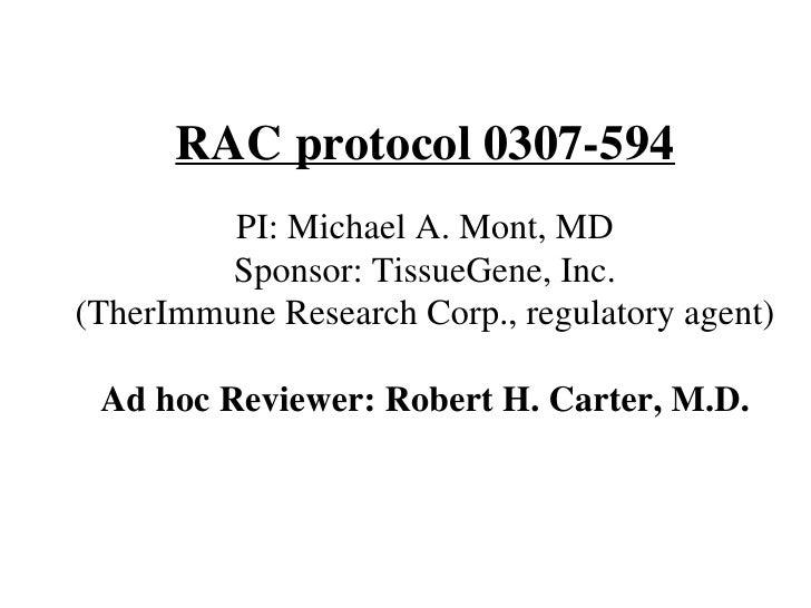 RAC protocol 0307-594 PI: Michael A. Mont, MD Sponsor: TissueGene, Inc. (TherImmune Research Corp., regulatory agent) Ad h...