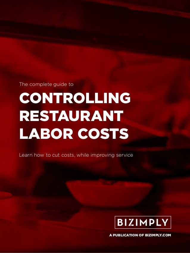 CONTROLLING RESTAURANT LABOR COSTS Learn how to cut costs, while improving service The complete guide to A PUBLICATION OF ...