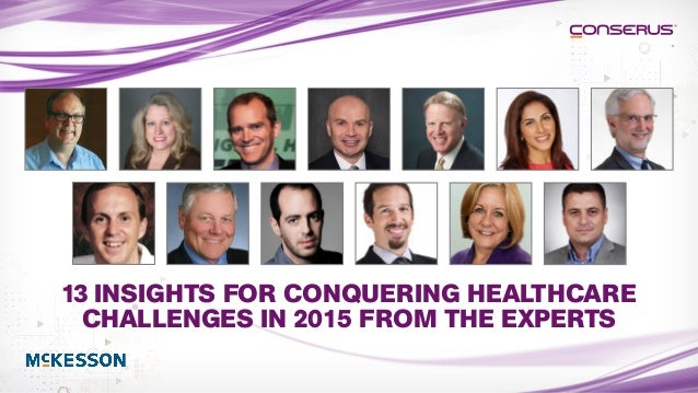 13 INSIGHTS FOR CONQUERING HEALTHCARE CHALLENGES IN 2015 FROM THE EXPERTS