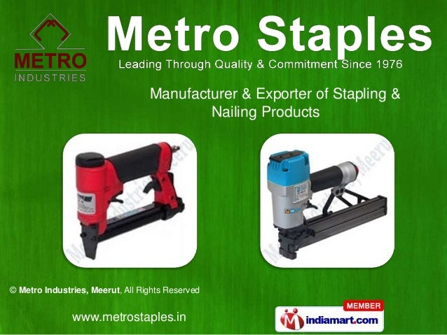 Manufacturer & Exporter of Stapling &                                          Nailing Products© Metro Industries, Meerut,...