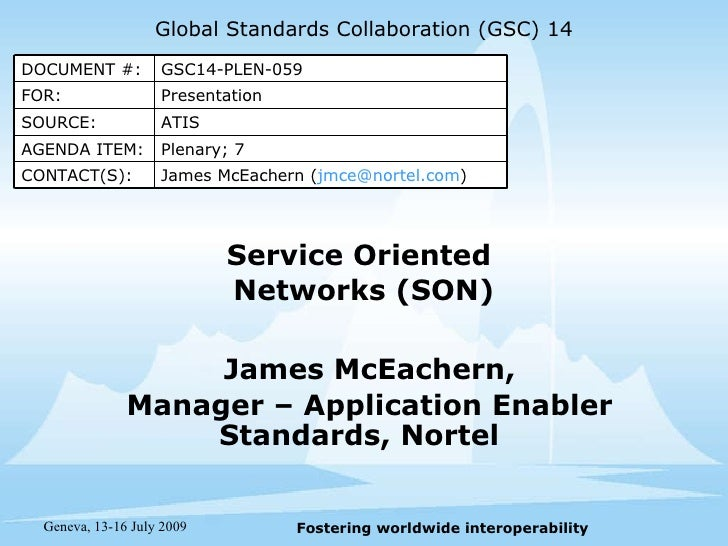 Service Oriented  Networks (SON) James McEachern, Manager – Application Enabler Standards, Nortel  Global Standards Collab...