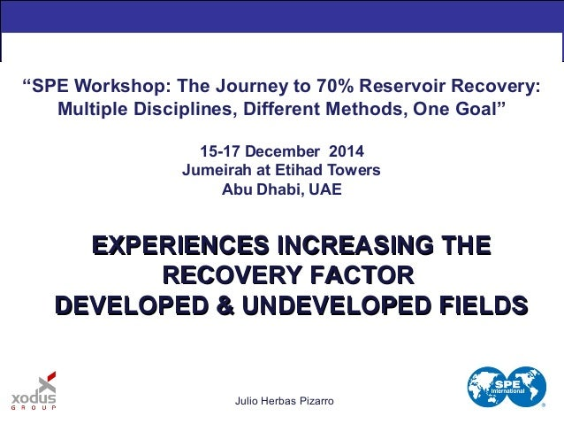 "Julio Herbas Pizarro ""SPE Workshop: The Journey to 70% Reservoir Recovery: Multiple Disciplines, Different Methods, One Go..."