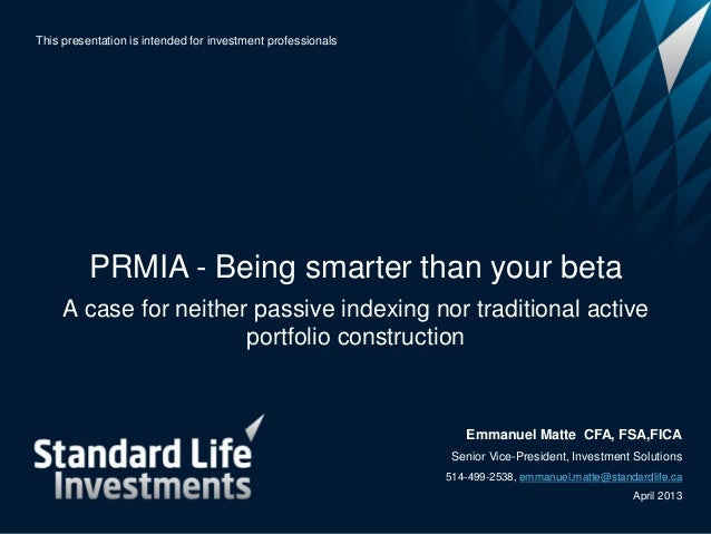 This presentation is intended for investment professionals          PRMIA - Being smarter than your beta     A case for ne...