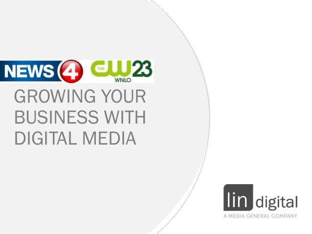 GROWING YOUR BUSINESS WITH DIGITAL MEDIA