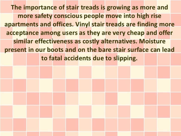 The importance of stair treads is growing as more and     more safety conscious people move into high riseapartments and o...