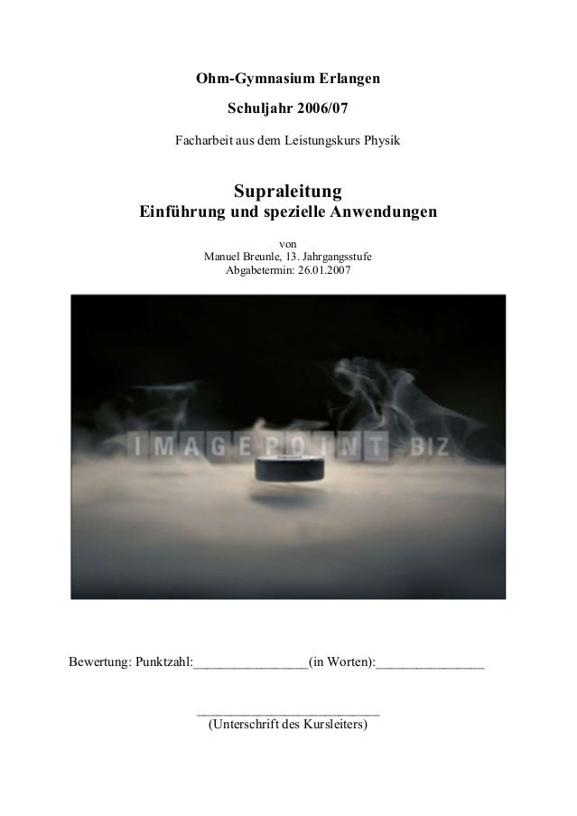 Ohm-Gymnasium Erlangen Schuljahr 2006/07 Facharbeit aus dem Leistungskurs Physik Supraleitung Einführung und spezielle Anw...